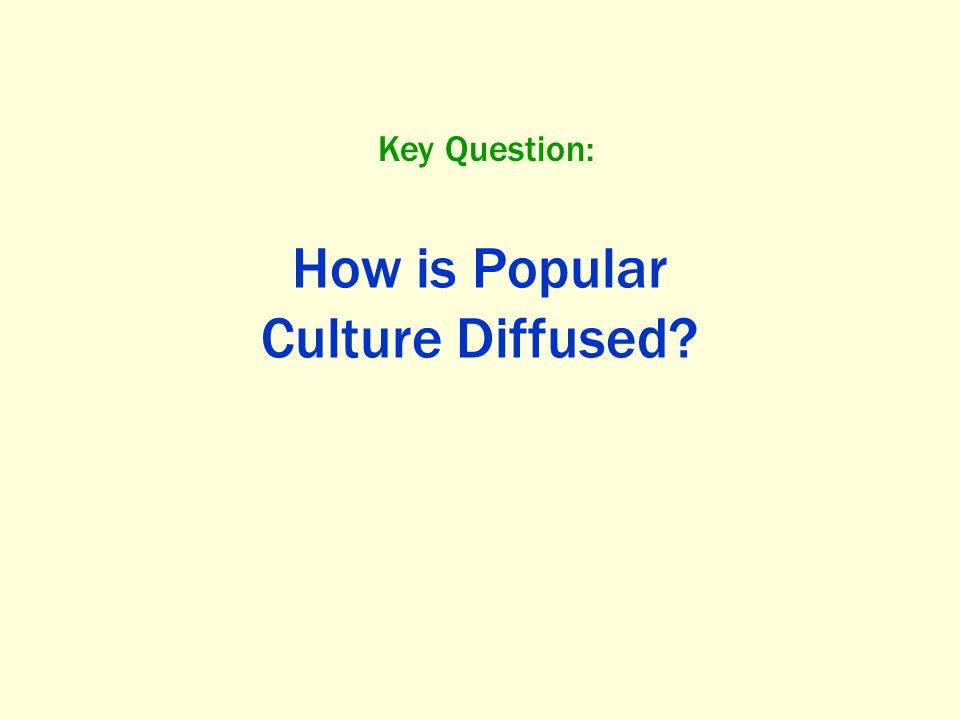 How is Popular Culture Diffused