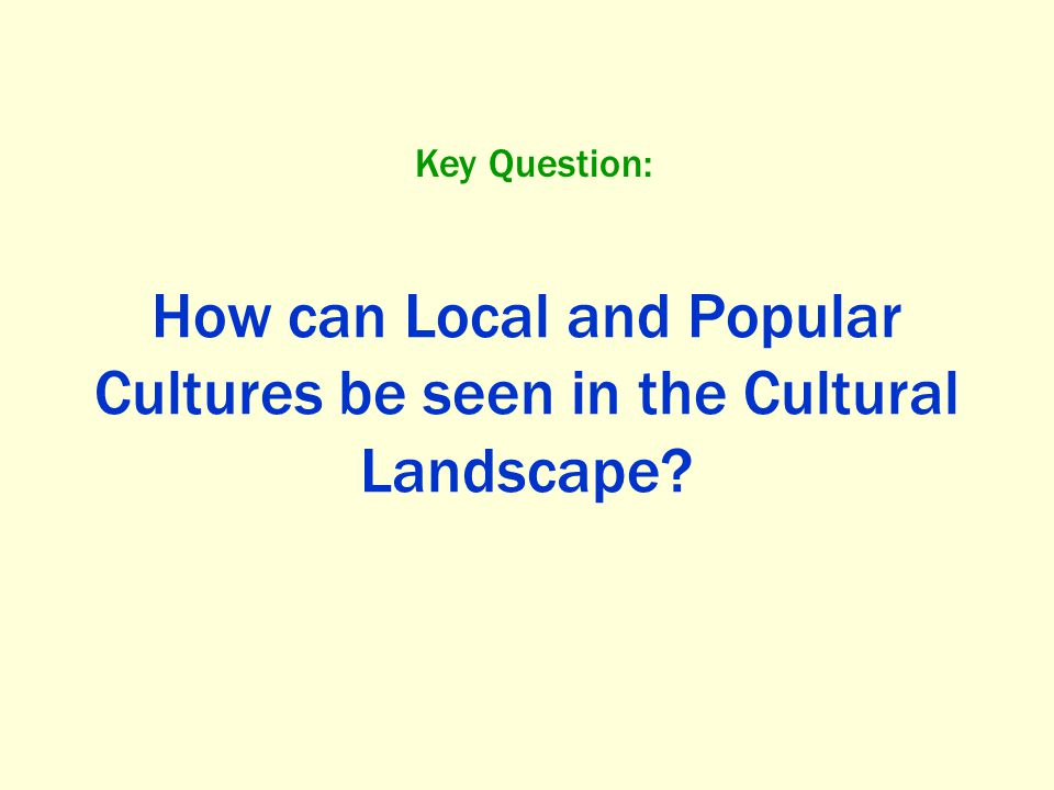 How can Local and Popular Cultures be seen in the Cultural Landscape