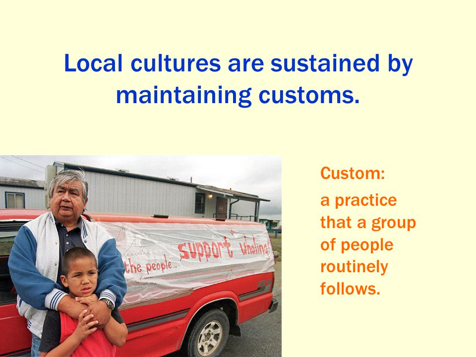 Local cultures are sustained by maintaining customs.