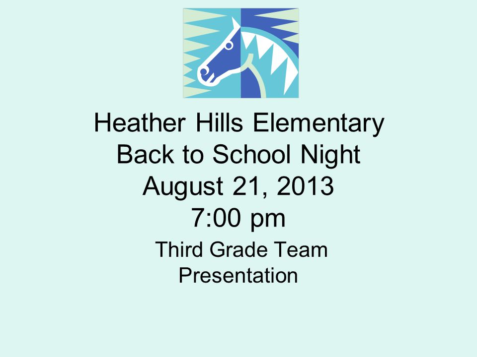 Heather Hills Elementary Back to School Night August 21, 2013 7:00 pm