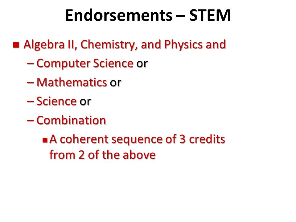 Endorsements – STEM Algebra II, Chemistry, and Physics and