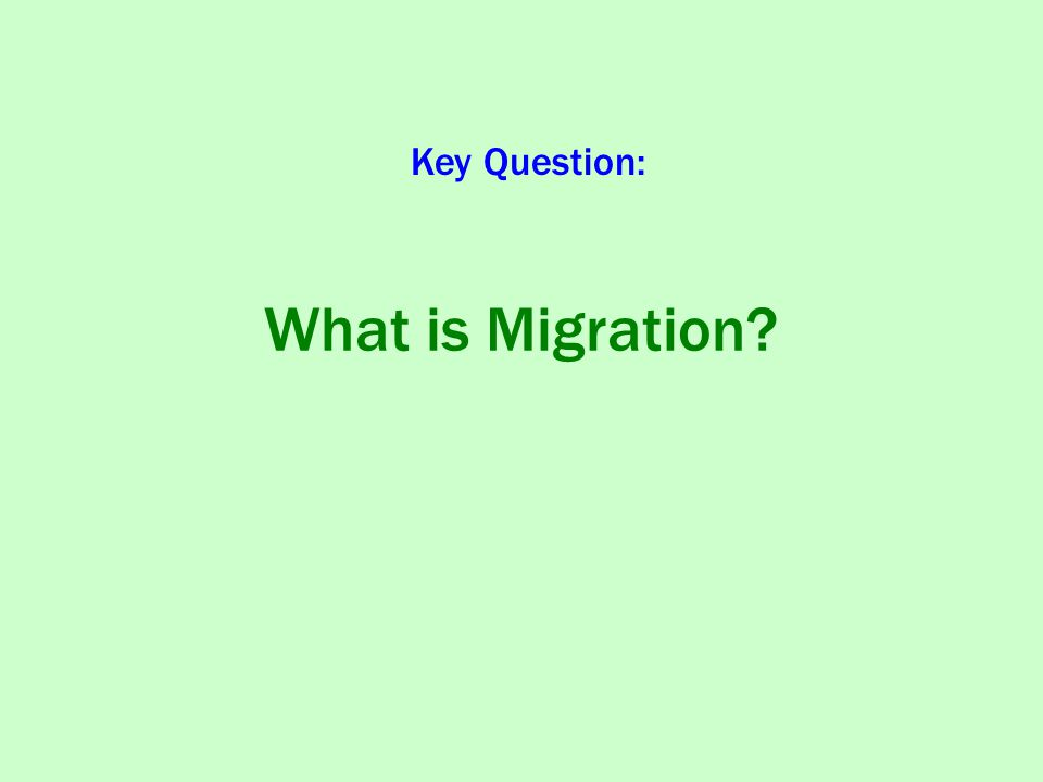 Key Question: What is Migration