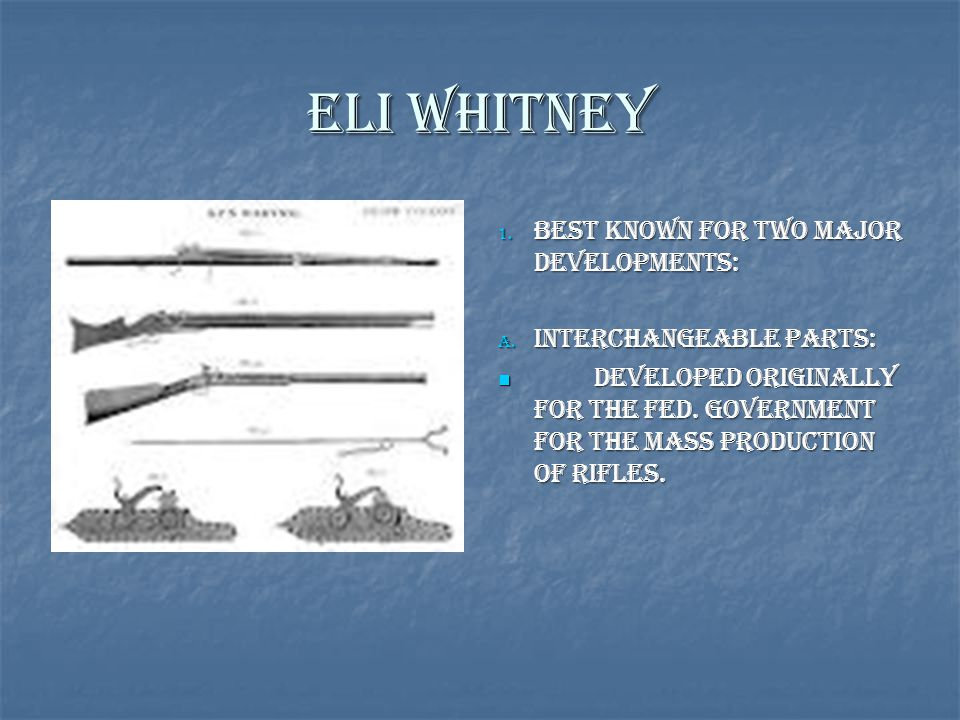 Eli Whitney Best known for two Major Developments: