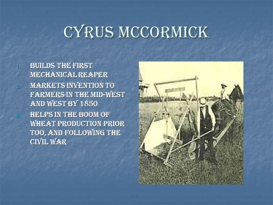 Cyrus McCormick Builds the first mechanical reaper