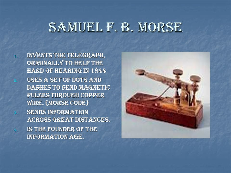 Samuel F. B. Morse Invents the Telegraph, originally to help the hard of hearing in 1844.