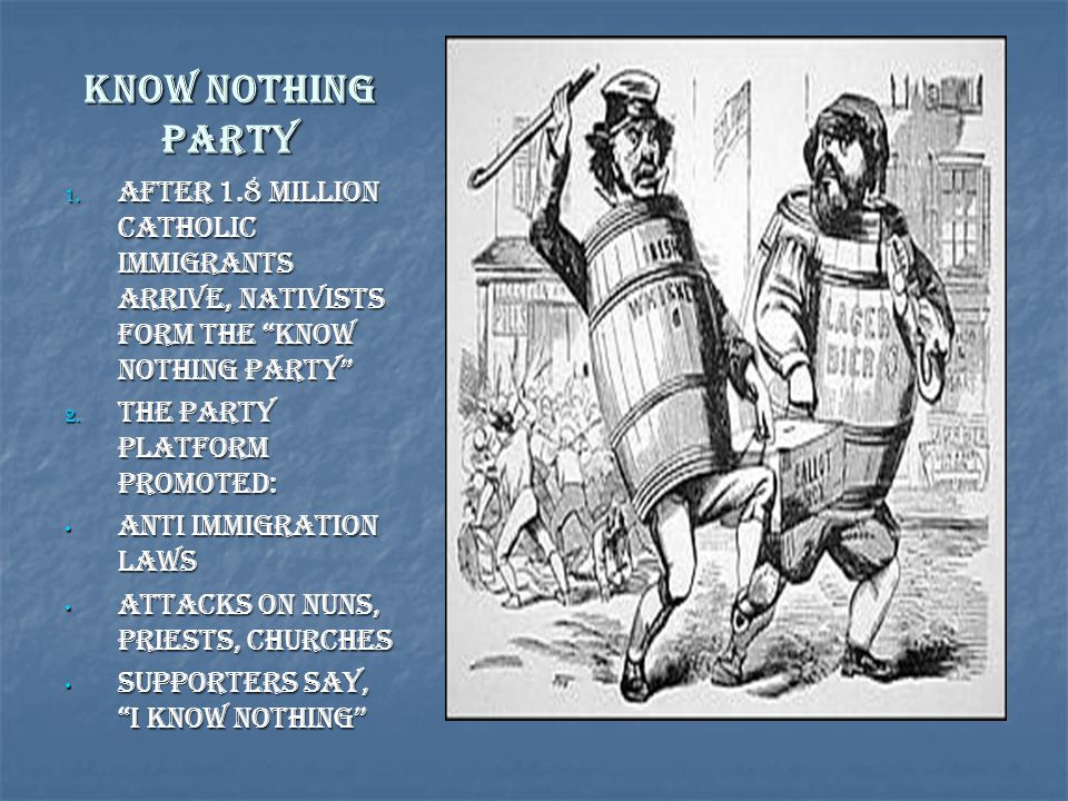 Know Nothing Party After 1.8 million Catholic Immigrants arrive, Nativists form the Know Nothing Party