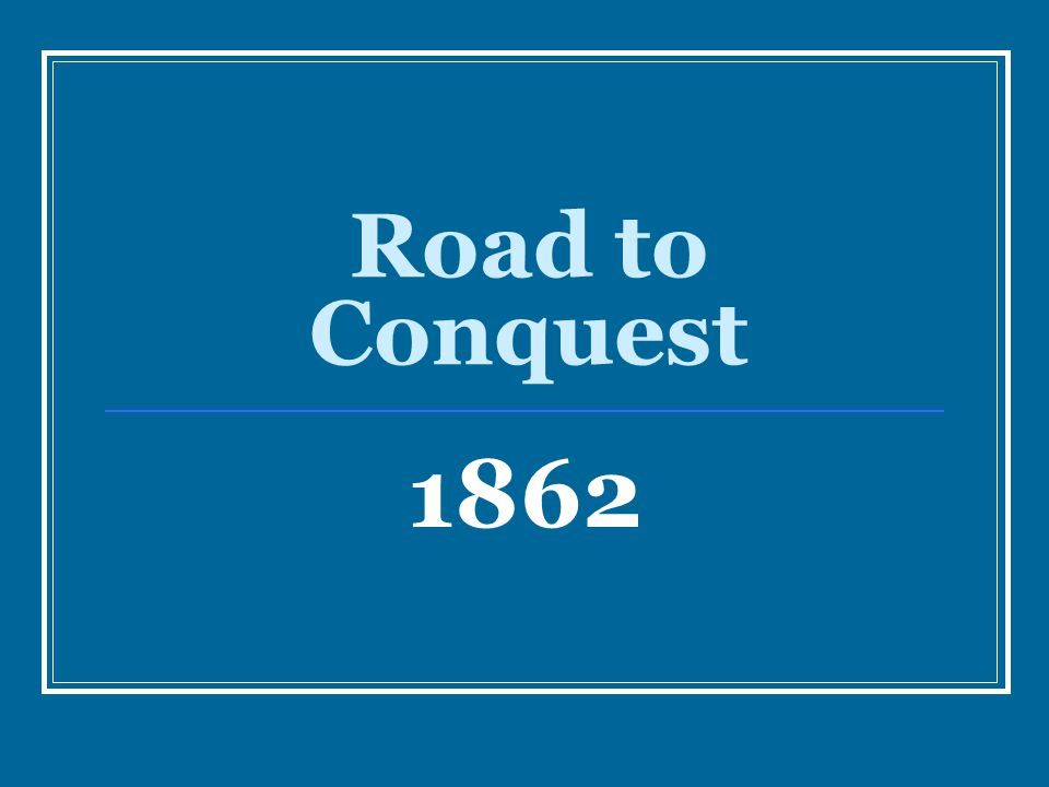 Road to Conquest 1862