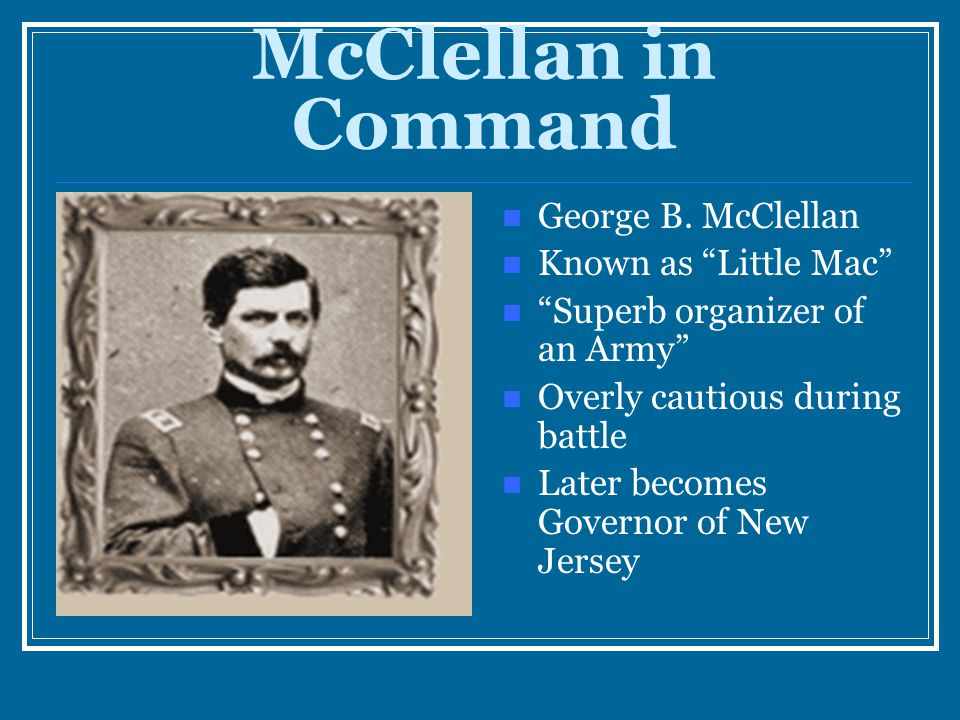 McClellan in Command George B. McClellan Known as Little Mac