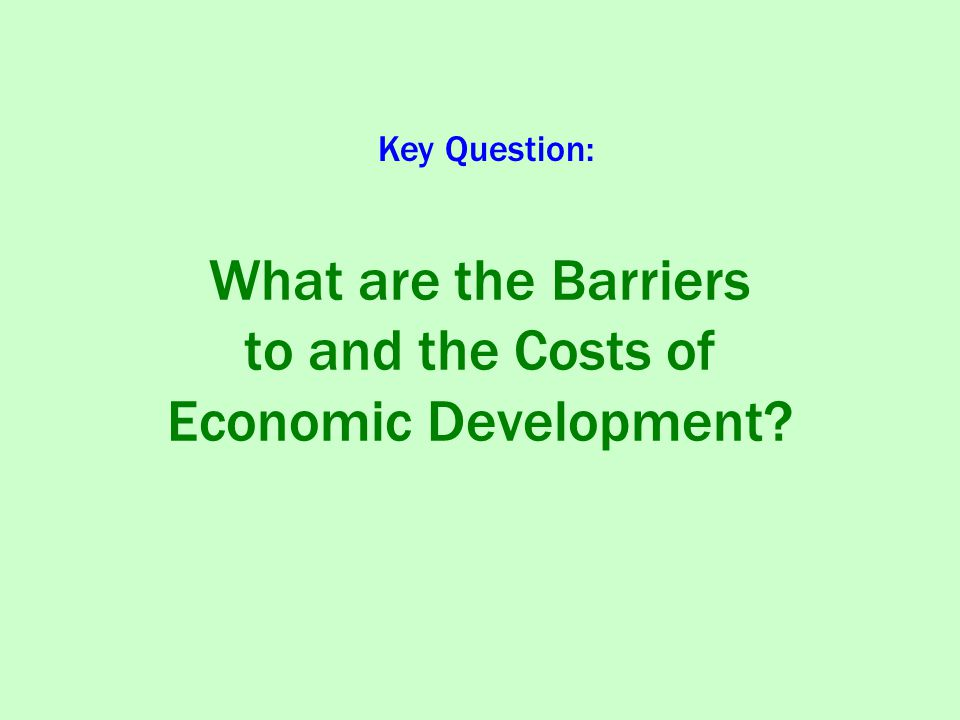 What are the Barriers to and the Costs of Economic Development
