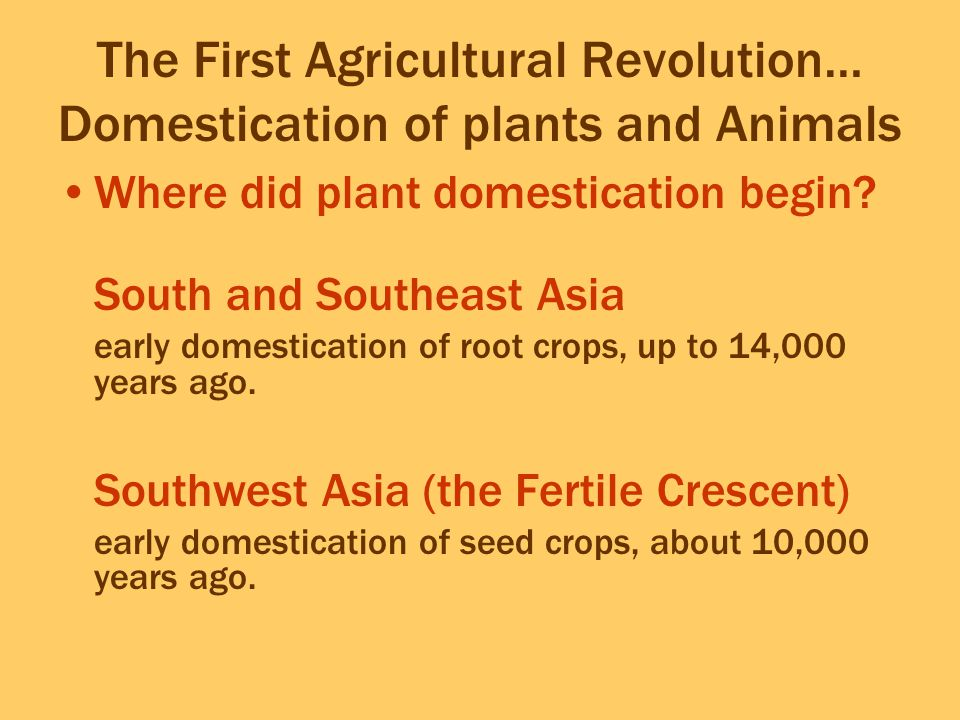 The First Agricultural Revolution… Domestication of plants and Animals