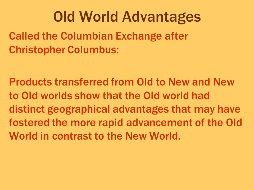 Old World Advantages Called the Columbian Exchange after Christopher Columbus: