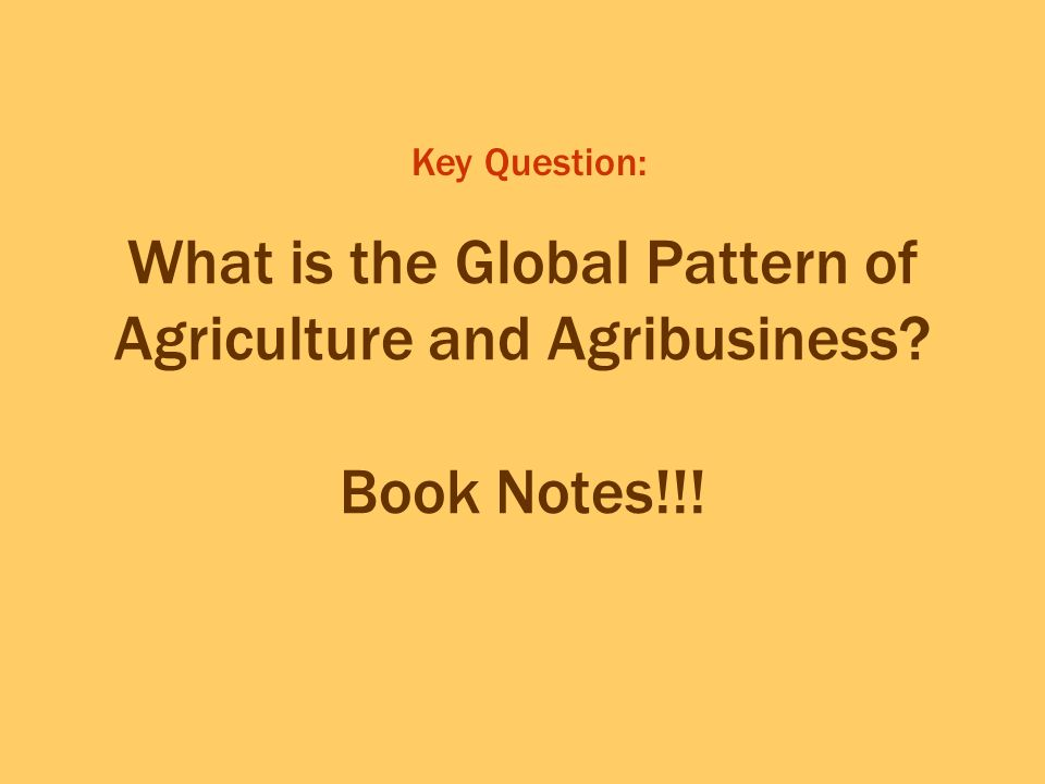 Key Question: What is the Global Pattern of Agriculture and Agribusiness Book Notes!!!