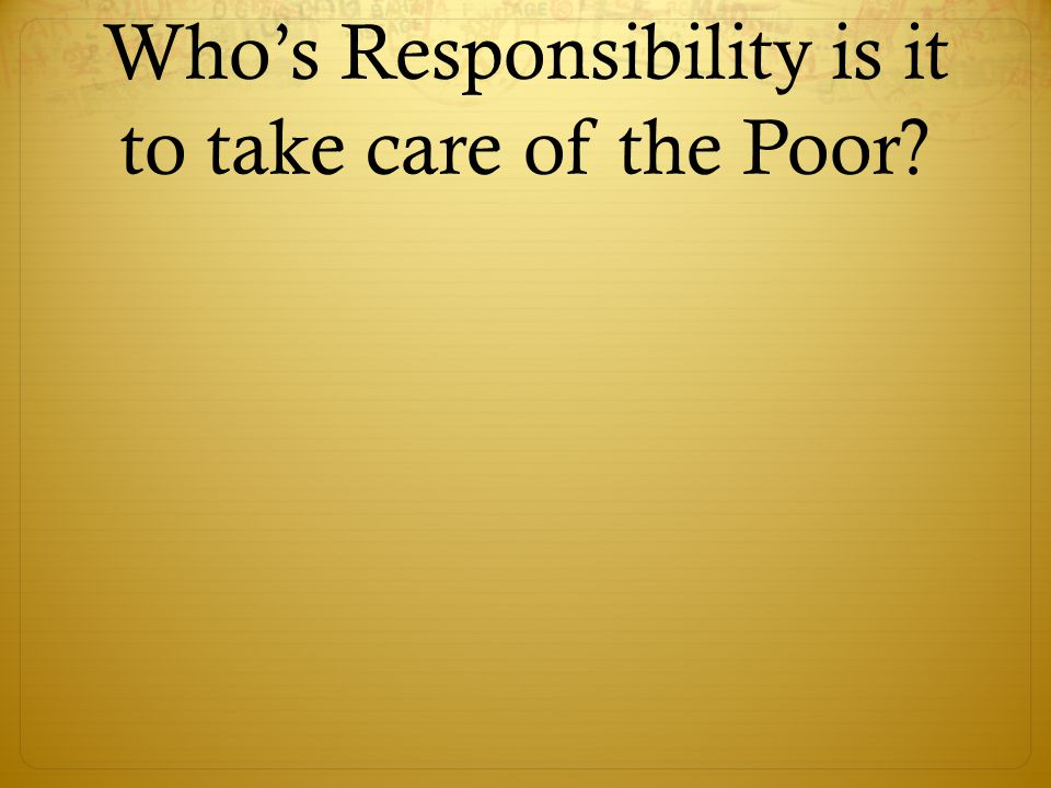 Who's Responsibility is it to take care of the Poor