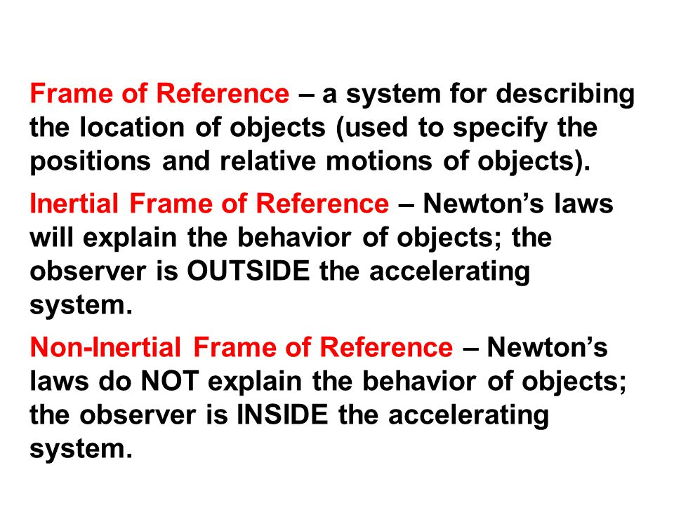 Frame of Reference – a system for describing the location of objects (used to specify the positions and relative motions of objects).