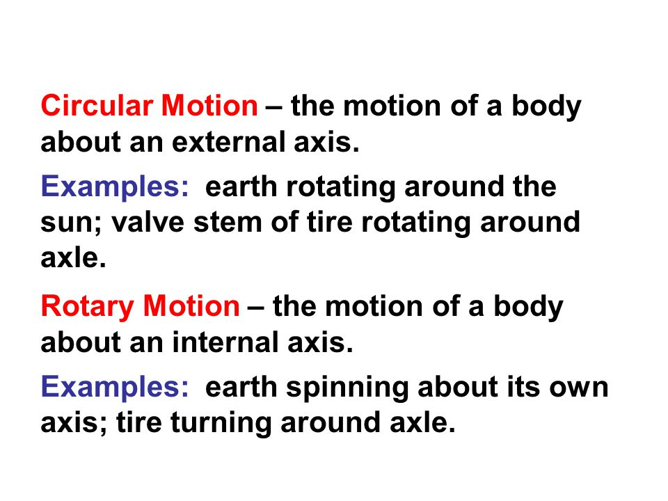 Circular Motion – the motion of a body about an external axis.