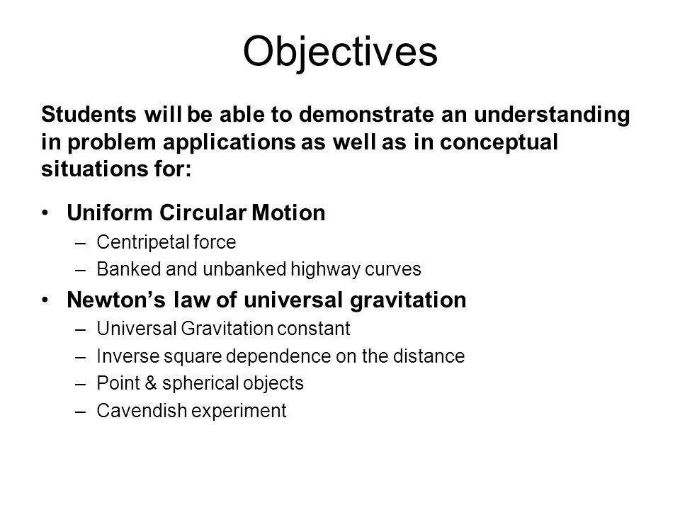 Objectives Students will be able to demonstrate an understanding in problem applications as well as in conceptual situations for: