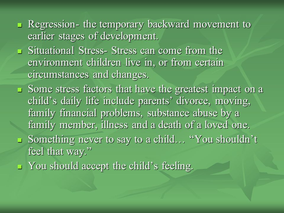 Regression- the temporary backward movement to earlier stages of development.