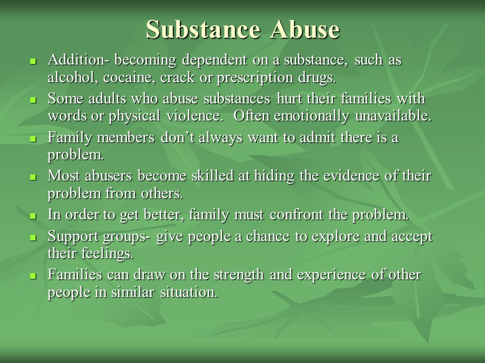 Substance Abuse Addition- becoming dependent on a substance, such as alcohol, cocaine, crack or prescription drugs.