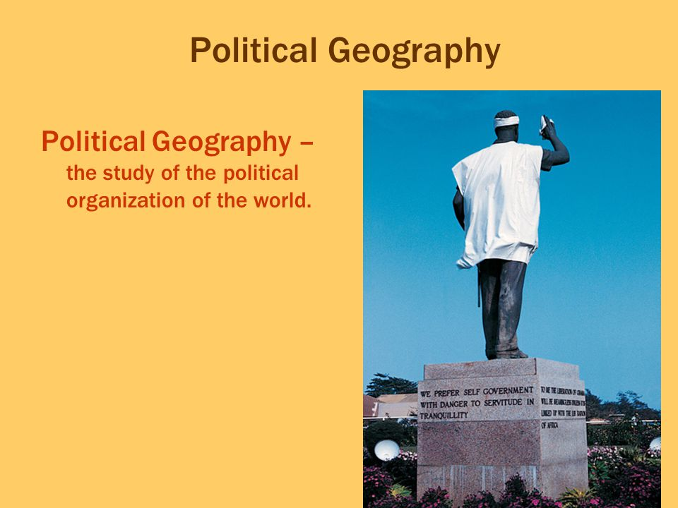 Political Geography Political Geography – the study of the political organization of the world.
