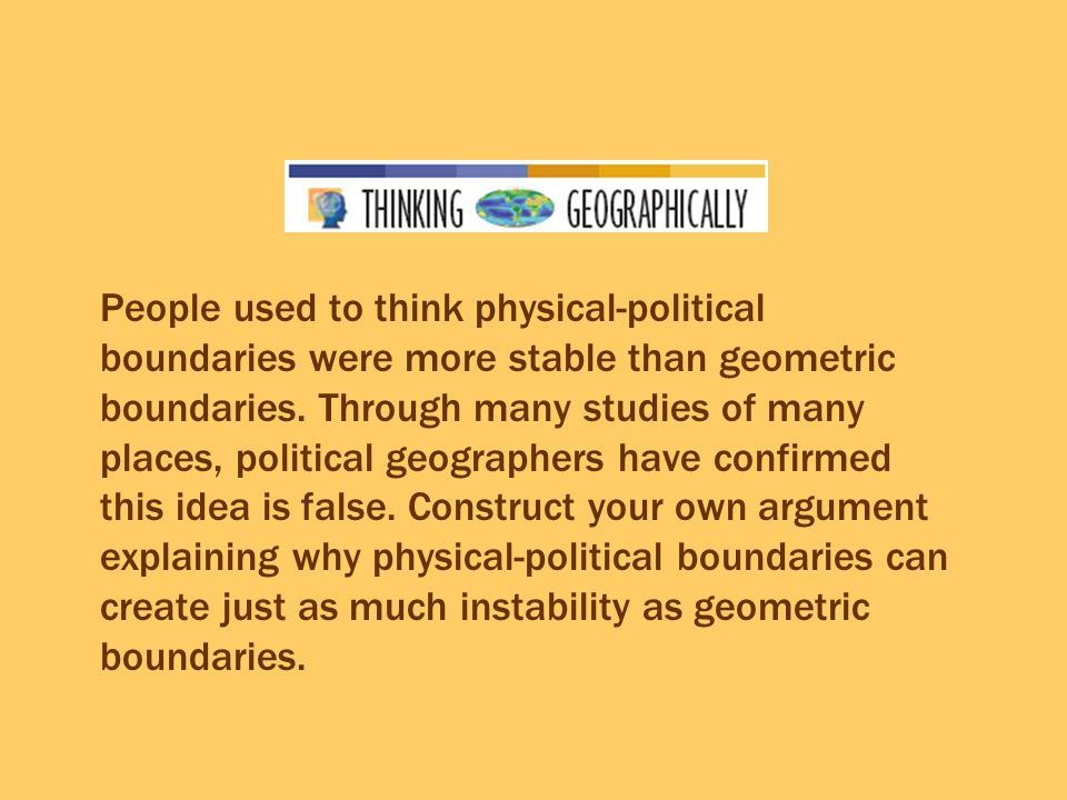 People used to think physical-political boundaries were more stable than geometric boundaries.