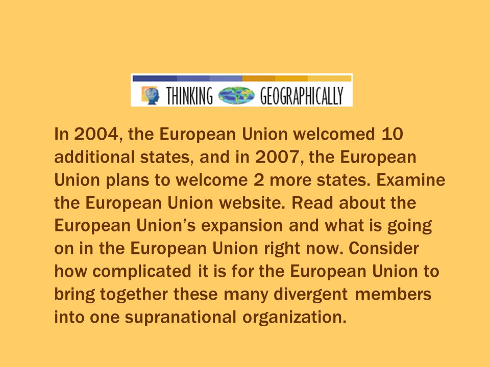 In 2004, the European Union welcomed 10 additional states, and in 2007, the European Union plans to welcome 2 more states.