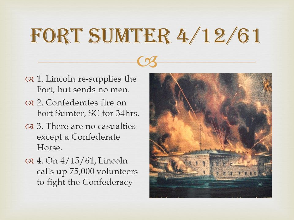 Fort Sumter 4/12/61 1. Lincoln re-supplies the Fort, but sends no men.