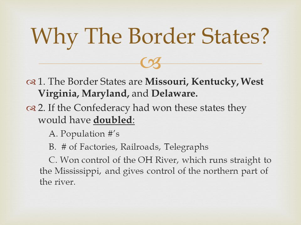 Why The Border States 1. The Border States are Missouri, Kentucky, West Virginia, Maryland, and Delaware.