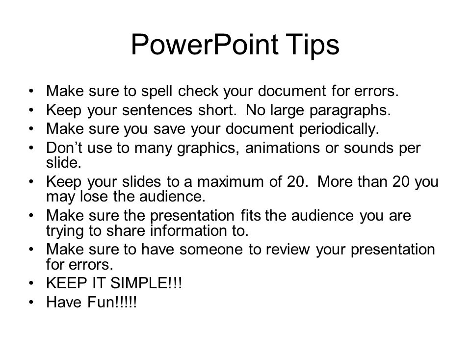 PowerPoint Tips Make sure to spell check your document for errors.