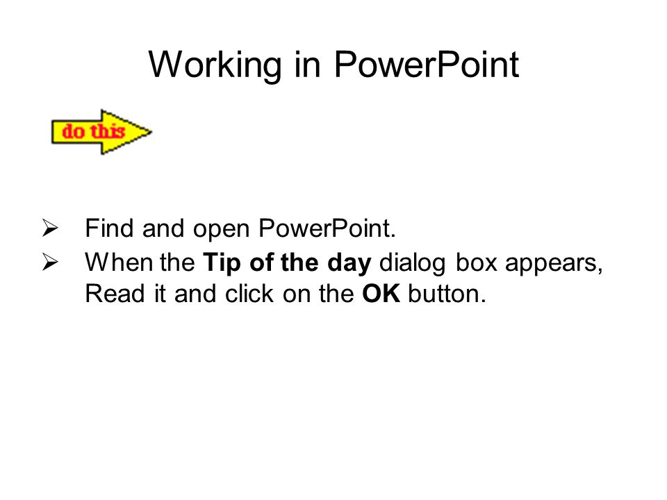 Working in PowerPoint Find and open PowerPoint.