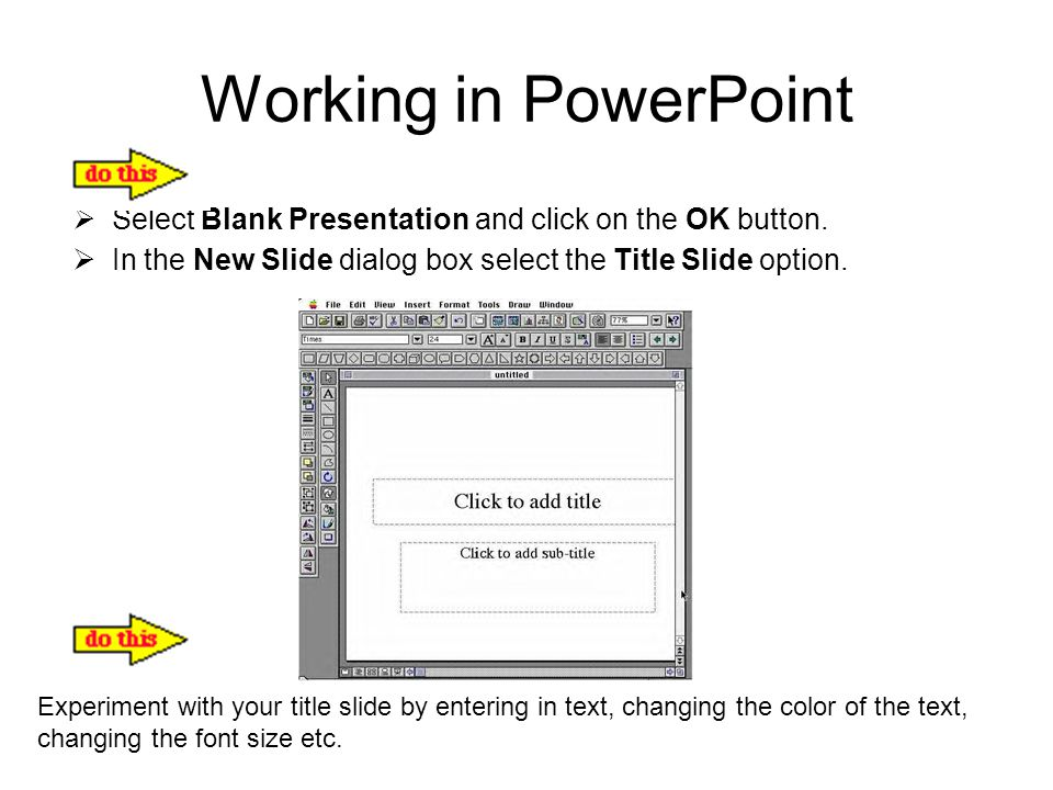 Working in PowerPoint Select Blank Presentation and click on the OK button. In the New Slide dialog box select the Title Slide option.