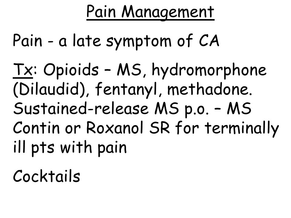 Pain Management Pain - a late symptom of CA.
