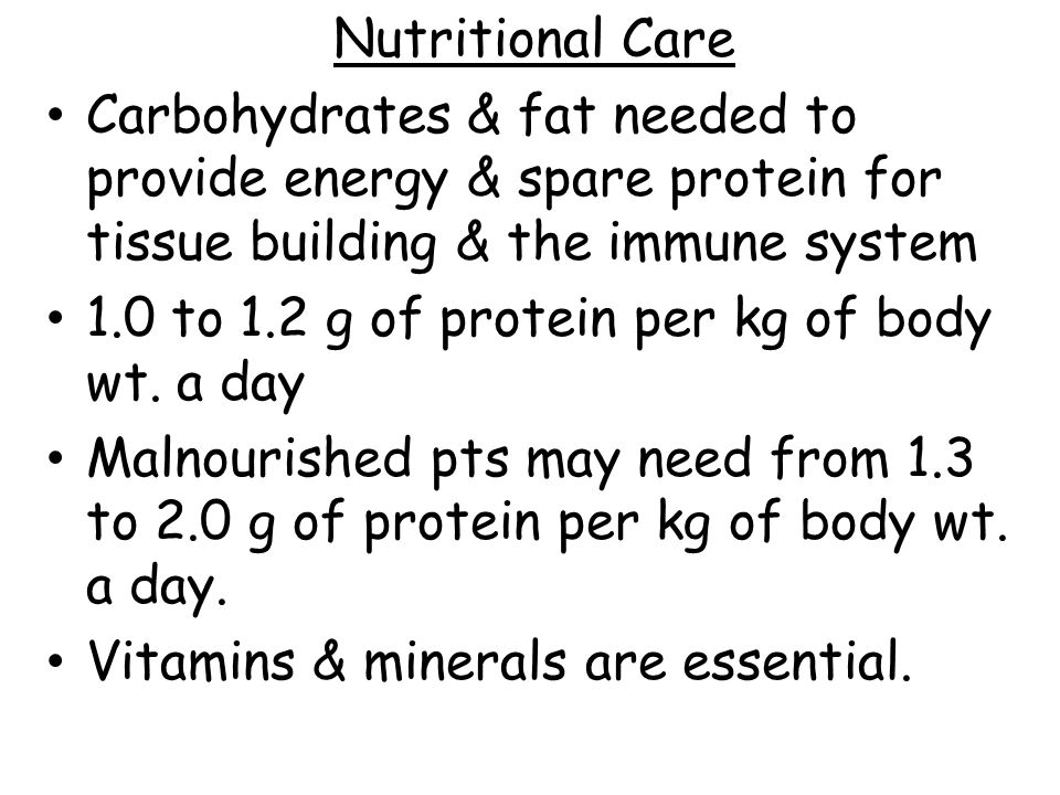 Nutritional Care Carbohydrates & fat needed to provide energy & spare protein for tissue building & the immune system.