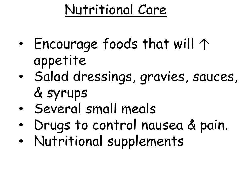 Nutritional Care Encourage foods that will ↑ appetite. Salad dressings, gravies, sauces, & syrups.