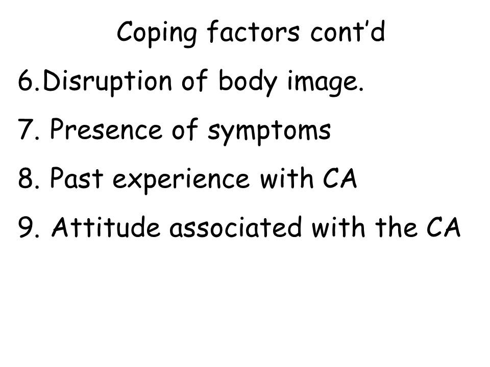 Coping factors cont'd Disruption of body image. Presence of symptoms.