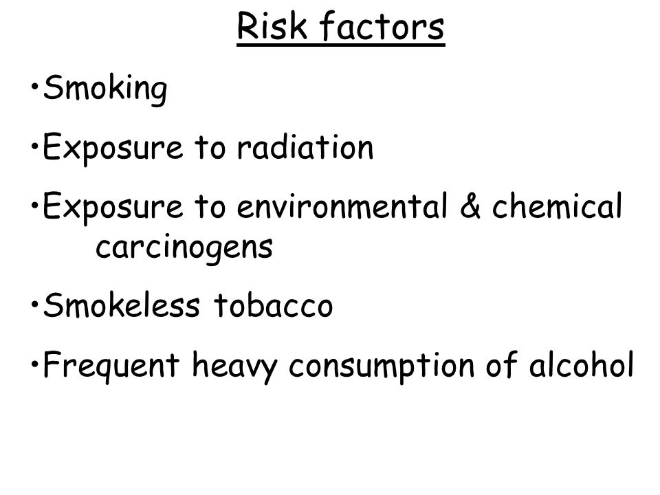 Risk factors Smoking Exposure to radiation