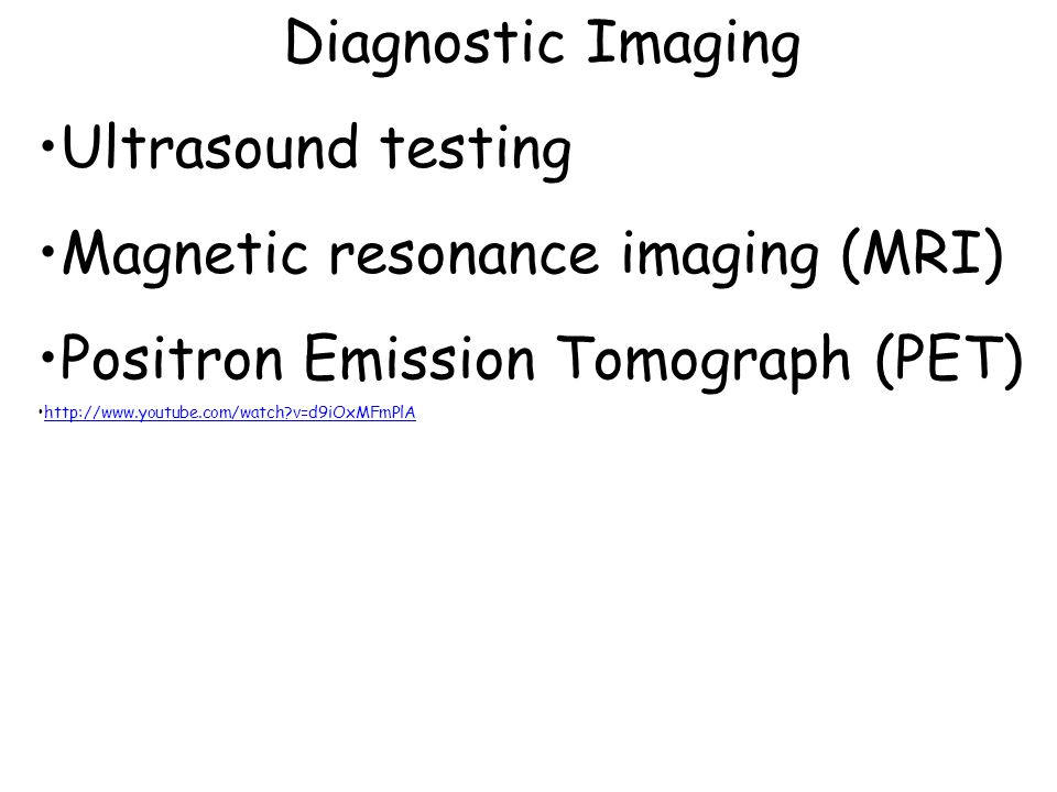 Magnetic resonance imaging (MRI) Positron Emission Tomograph (PET)