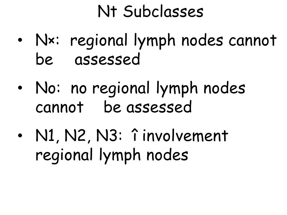 Nt Subclasses N×: regional lymph nodes cannot be assessed. No: no regional lymph nodes cannot be assessed.