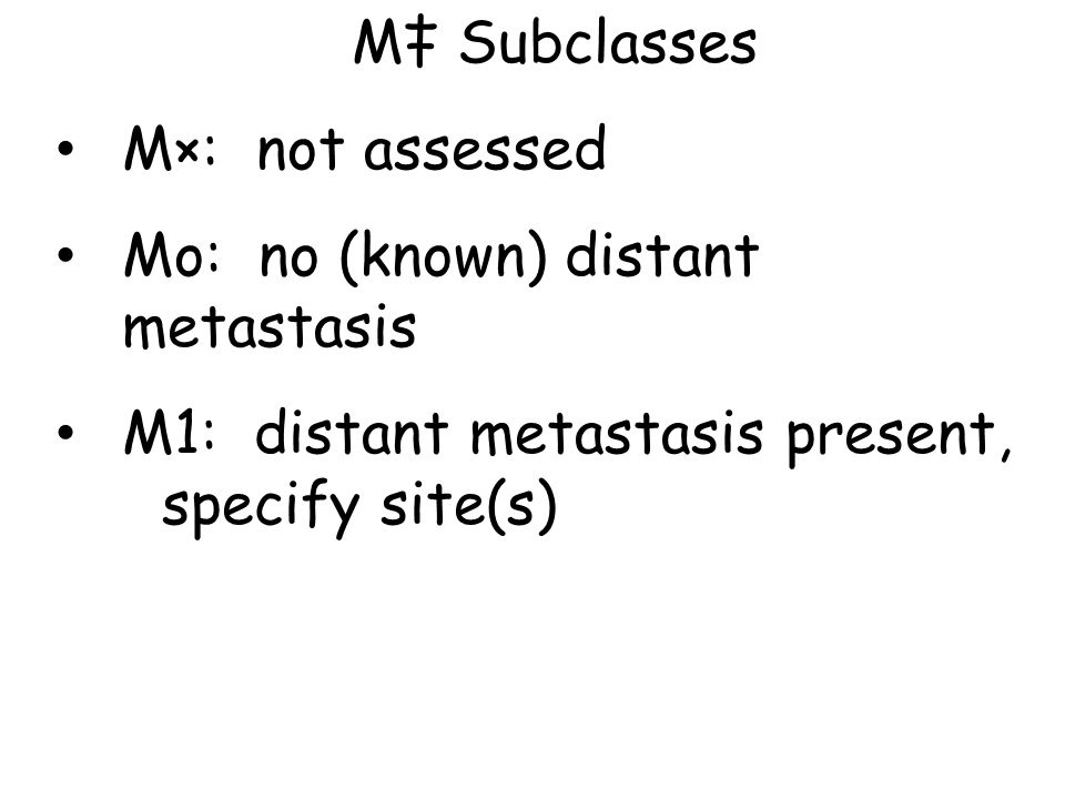 M‡ Subclasses M×: not assessed. Mo: no (known) distant metastasis.