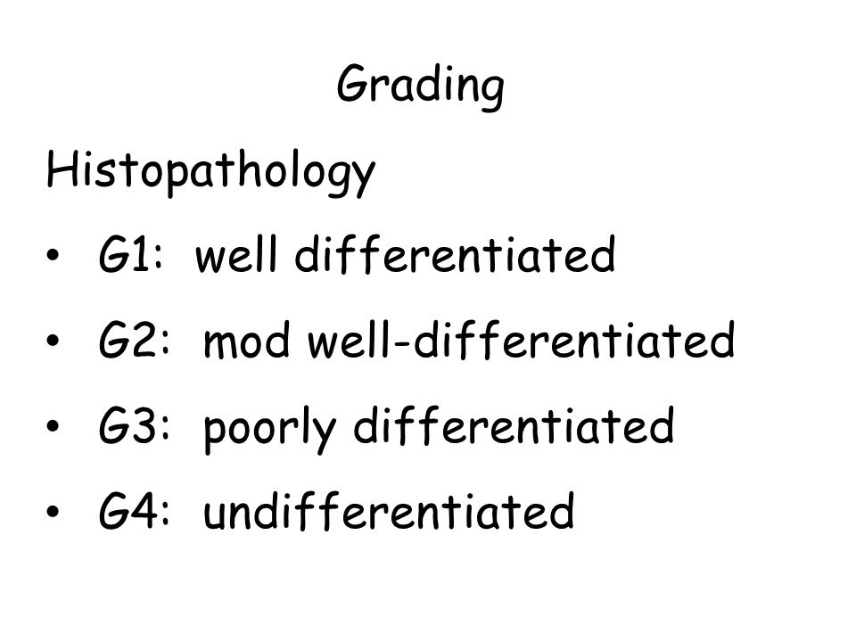 Grading Histopathology. G1: well differentiated. G2: mod well-differentiated. G3: poorly differentiated.