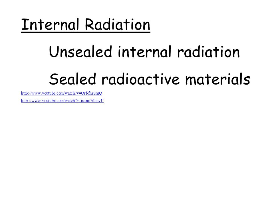 Unsealed internal radiation Sealed radioactive materials