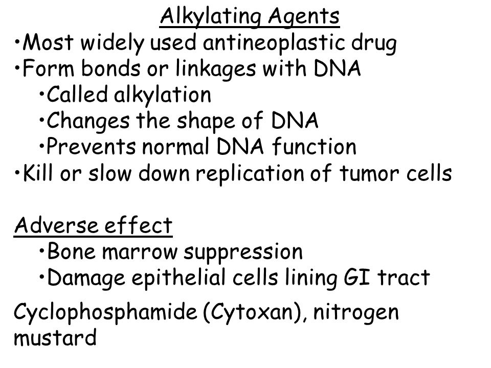 Alkylating Agents Most widely used antineoplastic drug. Form bonds or linkages with DNA. Called alkylation.