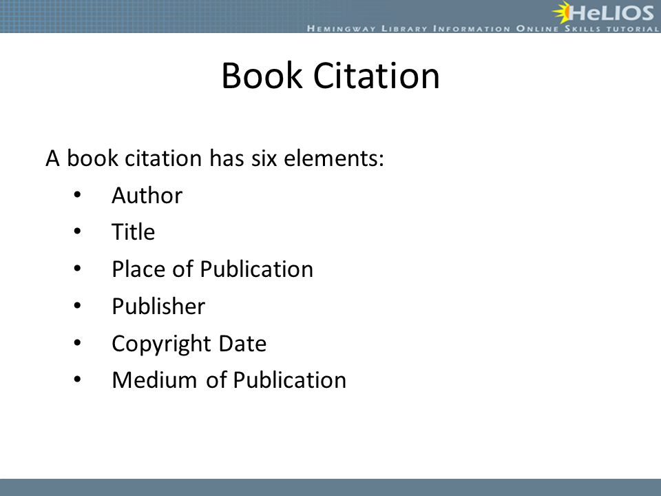 Book Citation A book citation has six elements: Author Title