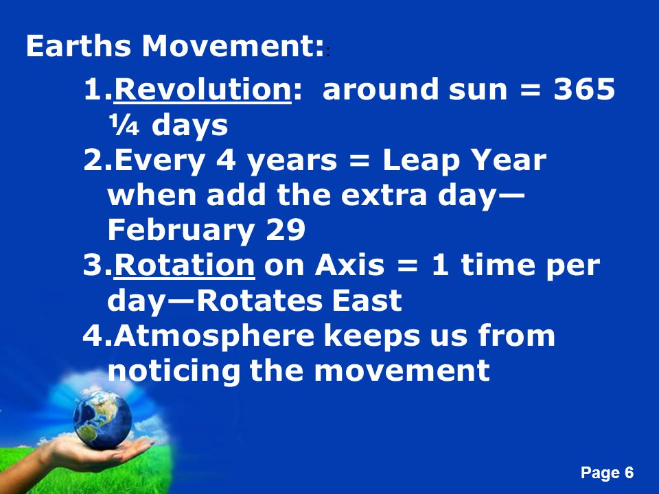 Earths Movement:: Revolution: around sun = 365 ¼ days. Every 4 years = Leap Year when add the extra day—February 29.