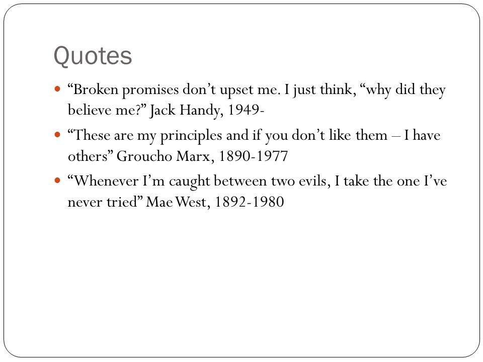 Quotes Broken promises don't upset me. I just think, why did they believe me Jack Handy, 1949-