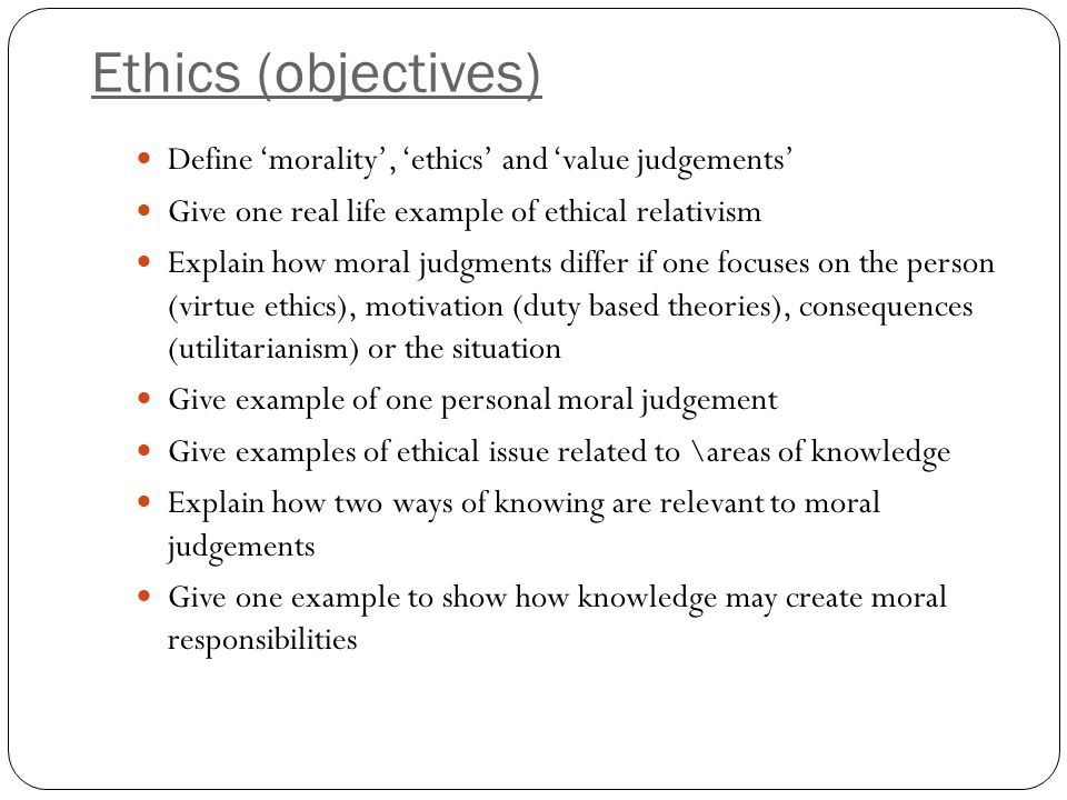 Ethics (objectives) Define 'morality', 'ethics' and 'value judgements'