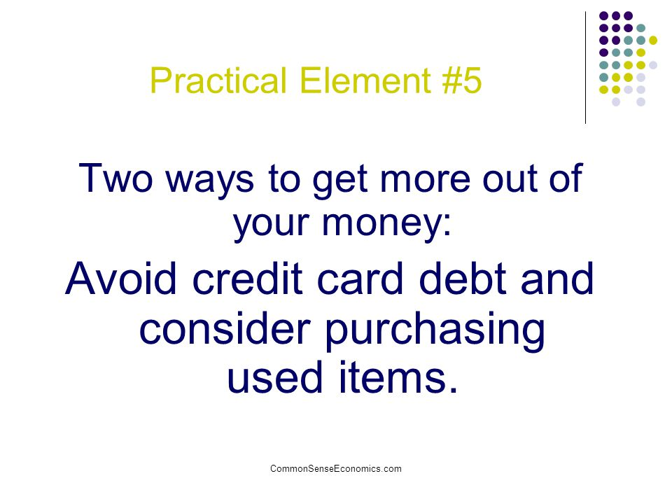 Avoid credit card debt and consider purchasing used items.