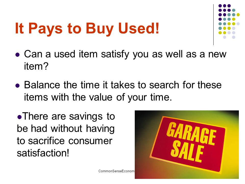 It Pays to Buy Used! Can a used item satisfy you as well as a new item