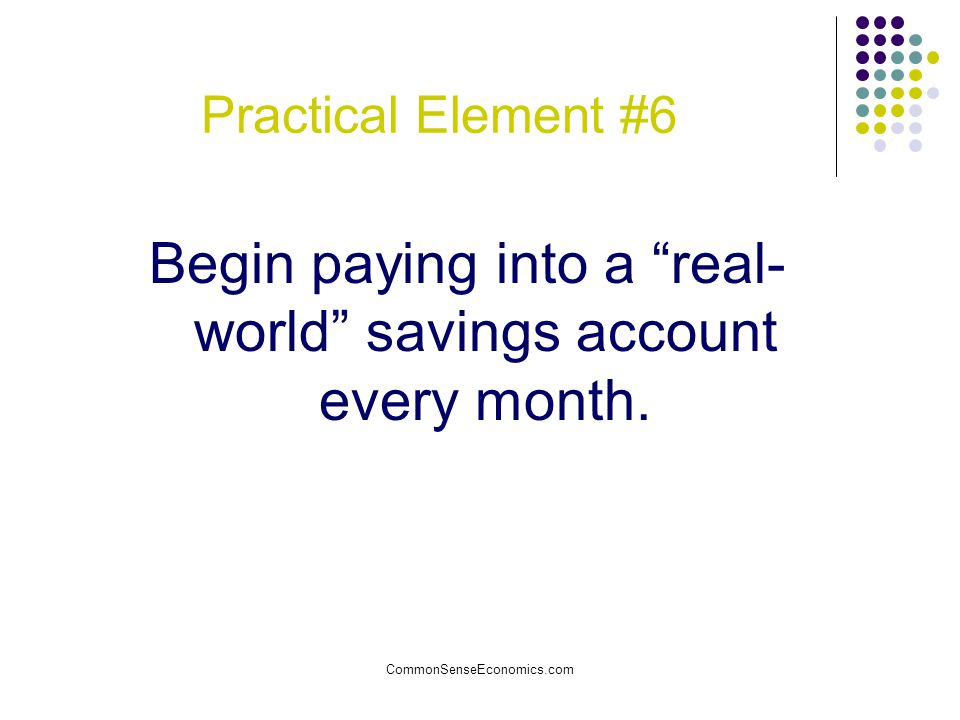 Begin paying into a real-world savings account every month.