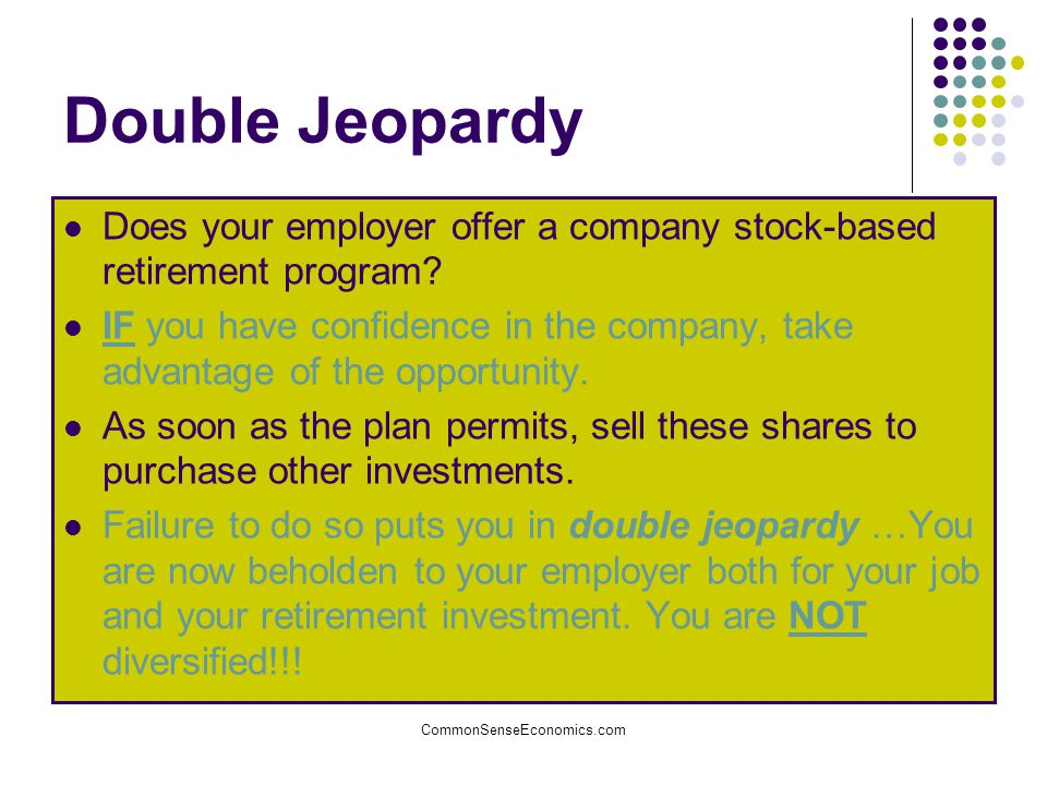 Double Jeopardy Does your employer offer a company stock-based retirement program