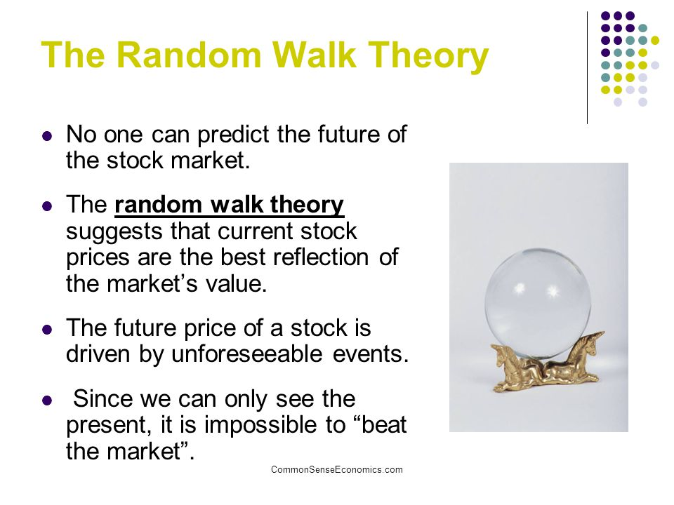 The Random Walk Theory No one can predict the future of the stock market.